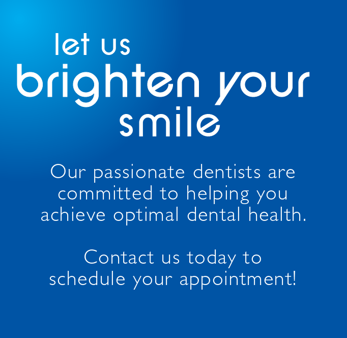 Let us brighten your smile - passionate, family-oriented dentists - Schedule Your Appointment Today